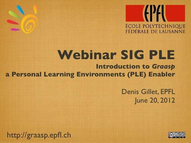 Webinar SIG PLE                         Introduction to Graaspa Personal Learning Environments (PLE) Enabler              ...