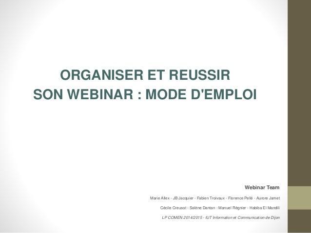 ORGANISER ET REUSSIR SON WEBINAR : MODE D'EMPLOI Webinar Team Marie Allex - JB Jacquier - Fabien Troivaux - Florence Pellé...