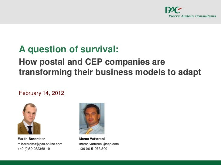 A question of survival:How postal and CEP companies aretransforming their business models to adaptFebruary 14, 2012Martin ...