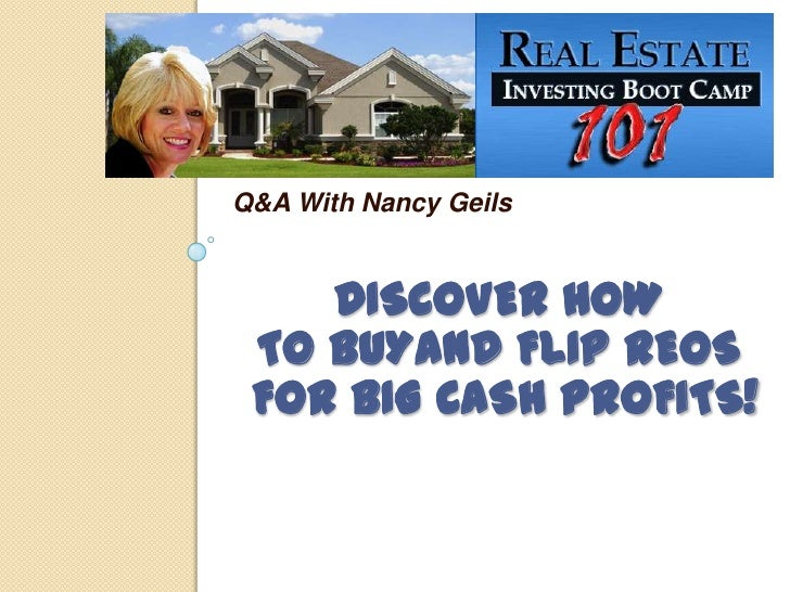 Discover How to BuyandFlip reos For big cash profits!<br />Q&A With Nancy Geils<br />