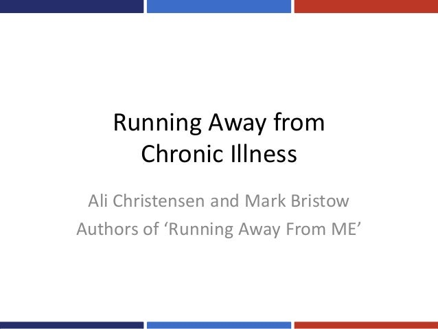 Running Away from      Chronic Illness Ali Christensen and Mark BristowAuthors of 'Running Away From ME'