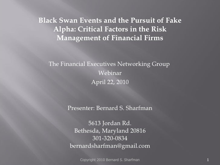 Black Swan Events and the Pursuit of Fake Alpha: Critical Factors in the Risk Management of Financial Firms The Financial ...
