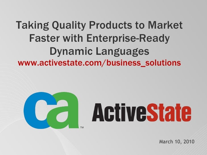 Taking Quality Products to Market Faster with Enterprise-Ready Dynamic Languages www.activestate.com / business_solutions ...
