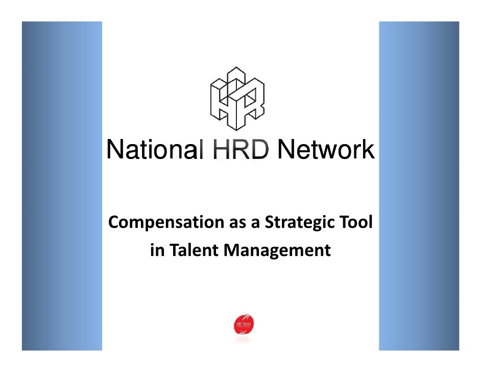 National HRD Network  Compensation as a Strategic Tool      in Talent Management      in Talent Management