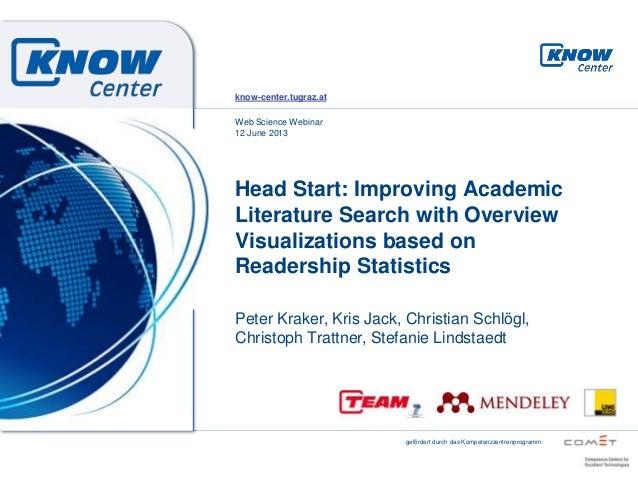 gefördert durch das KompetenzzentrenprogrammWeb Science Webinar12 June 2013know-center.tugraz.atHead Start: Improving Acad...