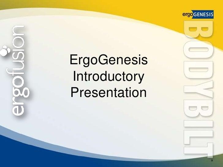ErgoGenesis<br />Introductory Presentation <br />