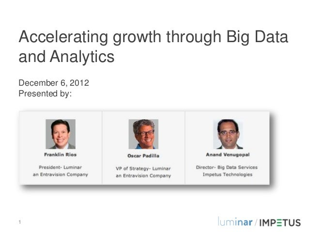 Accelerating growth through Big Dataand AnalyticsDecember 6, 2012Presented by:1                              /