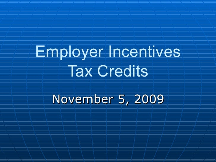 Employer Incentives Tax Credits November 5, 2009