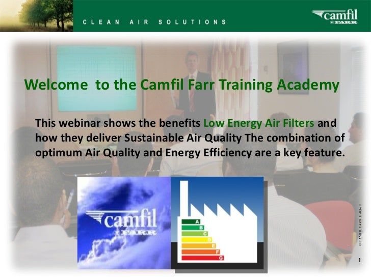 Welcome to the Camfil Farr Training Academy This webinar shows the benefits Low Energy Air Filters and how they deliver Su...