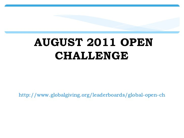 AUGUST 2011 OPEN CHALLENGE  http://www.globalgiving.org/leaderboards/global-open-challenge/?showAll=true