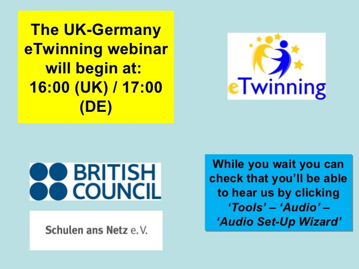 The UK-Germany eTwinning webinar will begin at:  16:00 (UK) / 17:00 (DE) While you wait you can check that you'll be able ...