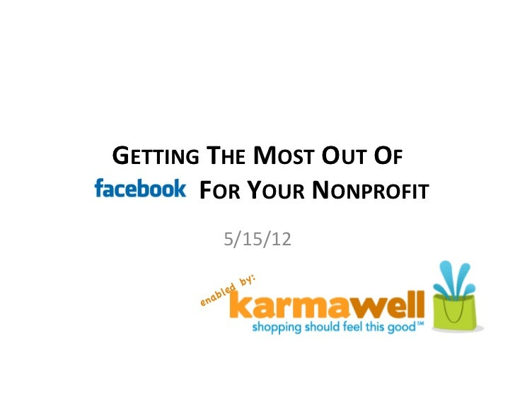 GETTING THE MOST OUT OF FACEBOOK FOR YOUR NONPROFIT                 5/15/12