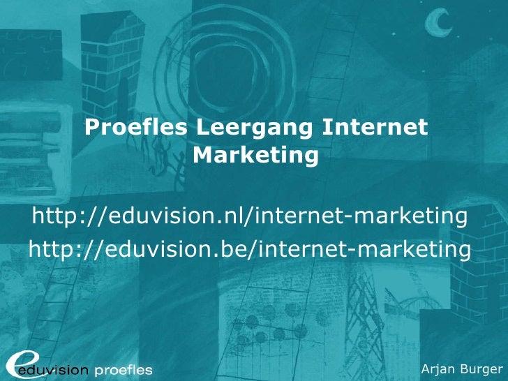 Proefles Leergang Internet Marketing http://eduvision.nl/internet-marketing http://eduvision.be/internet-marketing
