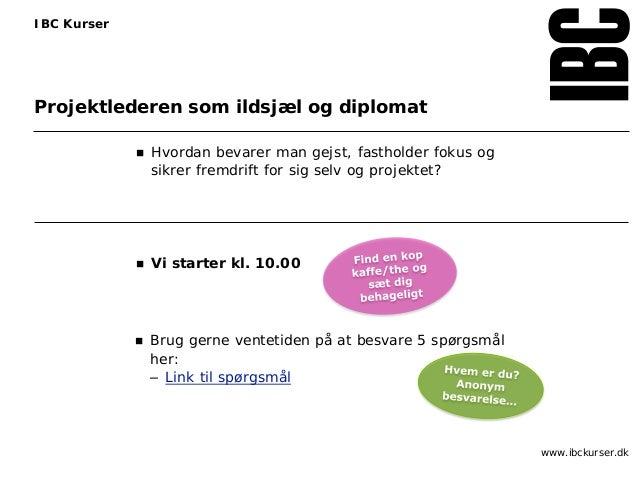  Brug gerne ventetiden på at besvare 5 spørgsmål her: – Link til spørgsmål www.ibckurser.dk IBC Kurser  Hvordan bevarer ...