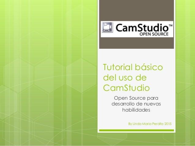 Tutorial básico del uso de CamStudio Open Source para desarrollo de nuevas habilidades By Linda Maria Peralta 2015