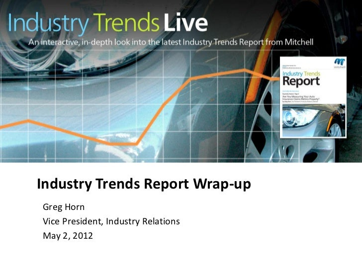 Industry Trends Report Wrap-upGreg HornVice President, Industry RelationsMay 2, 2012