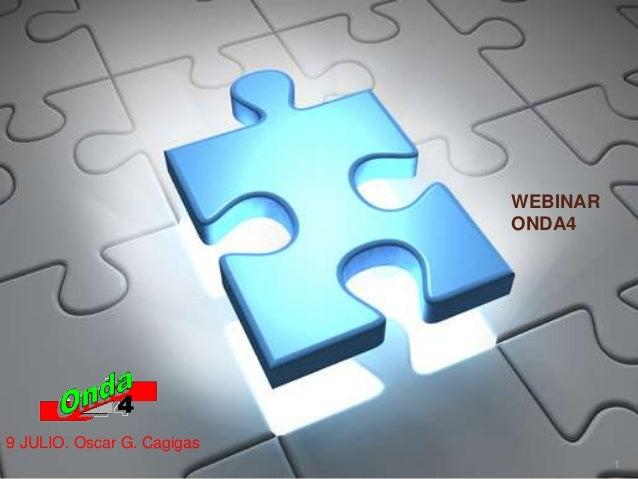 WEBINAR ONDA4 1 9 JULIO. Oscar G. Cagigas