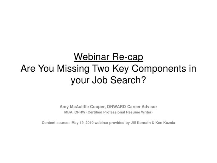 Webinar Re-capAre You Missing Two Key Components in your Job Search?<br />Amy McAuliffe Cooper, ONWARD Career Advisor<br /...