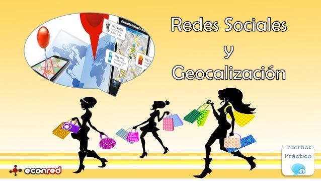 """Contenidos- Qué es la """"Geocalización""""- ¿Cómo puede ayudar a mi negocio?- Redes Sociales de Geocalización:  • Foursquare.  ..."""