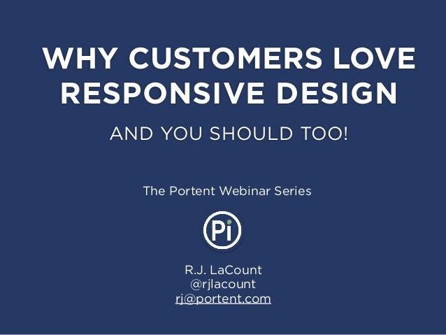 R.J. LaCount@rjlacountrj@portent.comWHY CUSTOMERS LOVERESPONSIVE DESIGNThe Portent Webinar SeriesAND YOU SHOULD TOO!