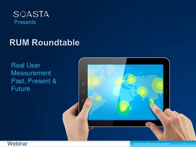 Presents Real User Measurement Past, Present & FutureWebinar            © 2012 SOASTA. All rights reserved.   1