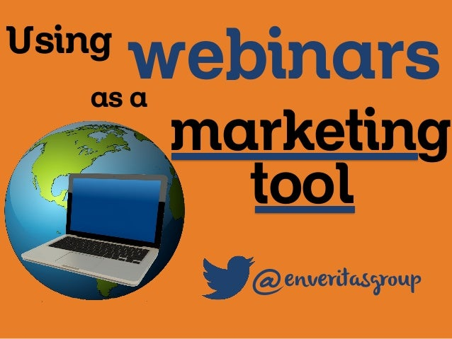 Using  webinars  as a  marketing tool  @  enveritasgroup