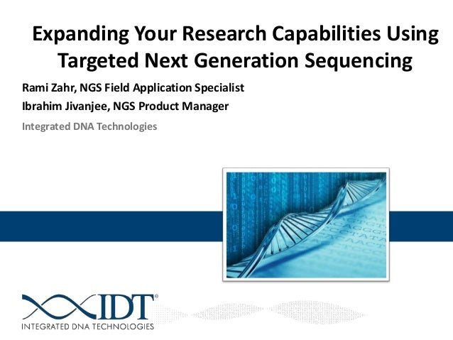 Expanding Your Research Capabilities Using Targeted Next Generation Sequencing Rami Zahr, NGS Field Application Specialist...