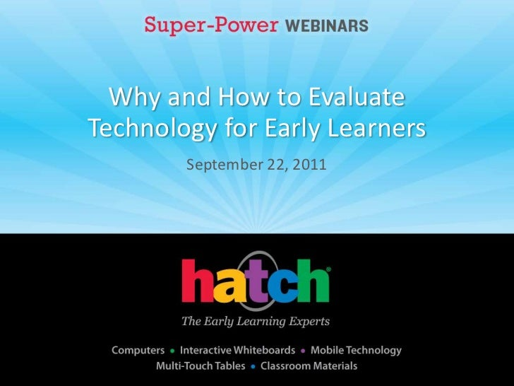Why and How to EvaluateTechnology for Early Learners        September 22, 2011