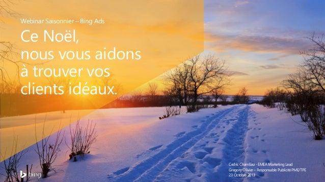 Webinar Saisonnier – Bing Ads  Ce Noël, nous vous aidons à trouver vos clients idéaux.  Cedric Chambaz - EMEA Marketing Le...