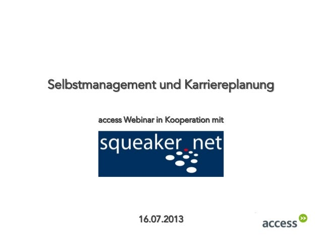 Selbstmanagement und Karriereplanung 16.07.2013 access Webinar in Kooperation mit