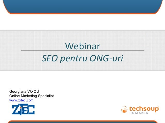Webinar SEO pentru ONG-uri  Georgiana VOICU Online Marketing Specialist www.zitec.com