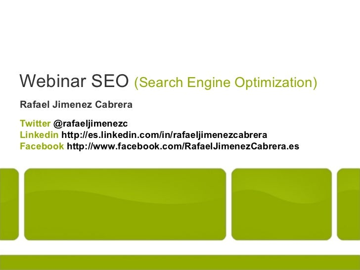 Webinar SEO (Search Engine Optimization)Rafael Jimenez CabreraTwitter @rafaeljimenezcLinkedin http://es.linkedin.com/in/ra...