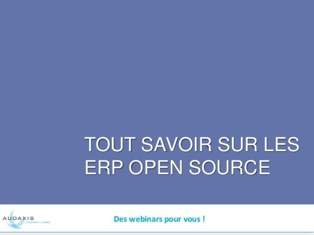 TOUT SAVOIR SUR LES ERP OPEN SOURCE Des webinars pour vous !