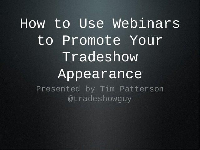 How to Use Webinars to Promote Your Tradeshow Appearance Presented by Tim Patterson @tradeshowguy