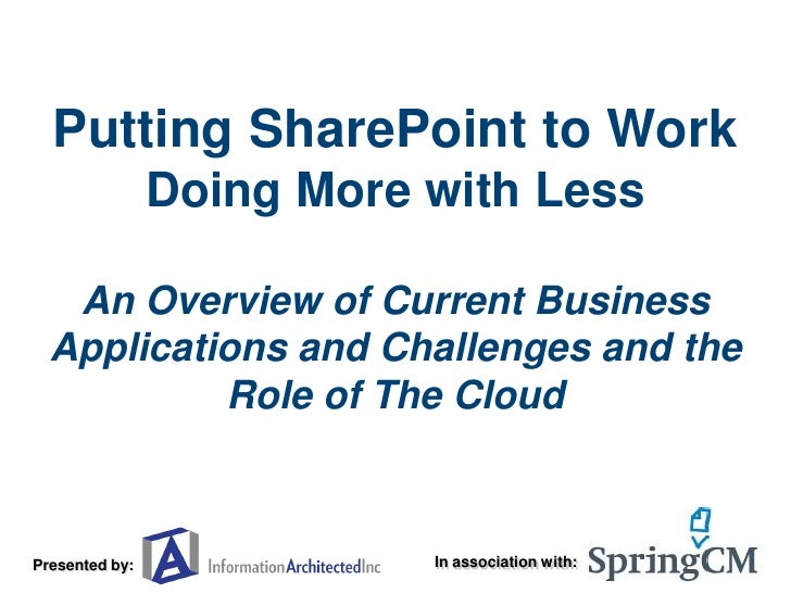 Putting SharePoint to Work                 Doing More with Less     An Overview of Current Business   Applications and Cha...