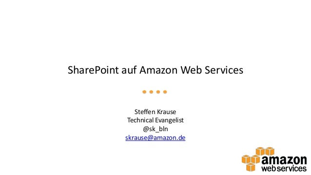SharePoint auf Amazon Web Services  Steffen Krause Technical Evangelist @sk_bln skrause@amazon.de