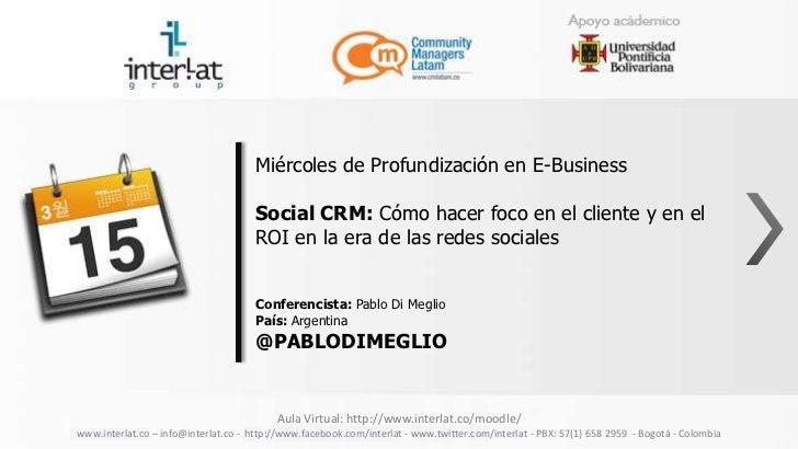 Miércoles de Profundización en E-Business                                      Social CRM: Cómo hacer foco en el cliente y...