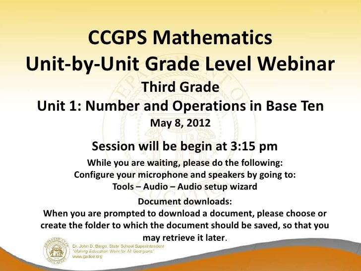 CCGPS MathematicsUnit-by-Unit Grade Level Webinar               Third Grade Unit 1: Number and Operations in Base Ten     ...