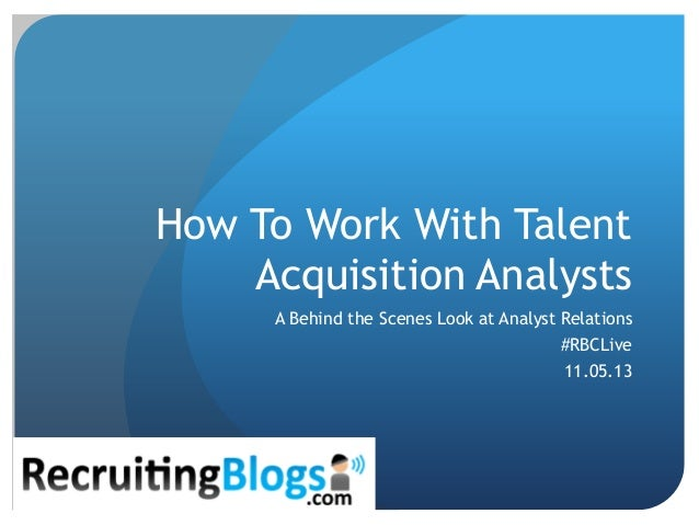 How To Work With Talent Acquisition Analysts A Behind the Scenes Look at Analyst Relations  #RBCLive 11.05.13