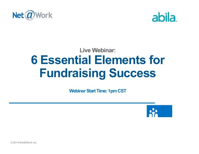©2014 Net@Work Inc. 6 Essential Elements for Fundraising Success Webinar Start Time: 1pm CST