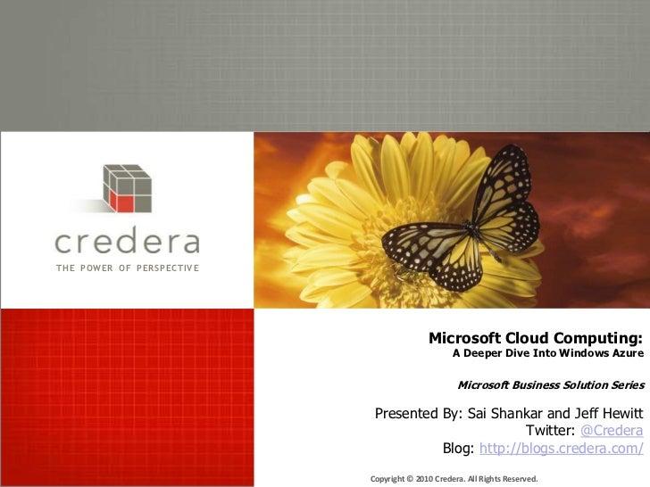 Microsoft Cloud Computing: A Deeper Dive Into Windows AzureMicrosoft Business Solution SeriesPresented By: Sai Shankar and...