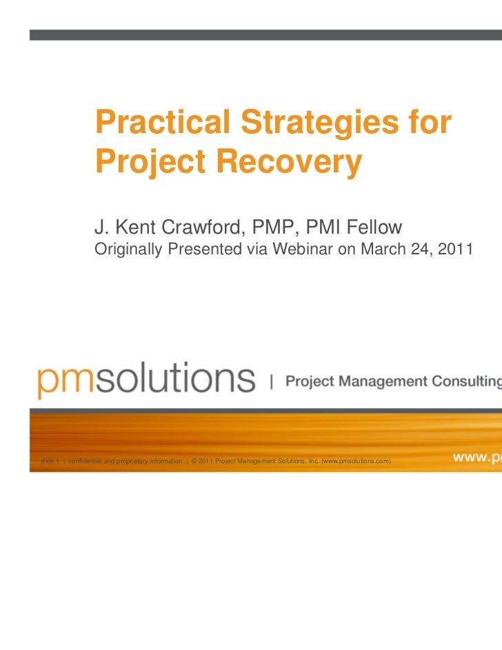 Practical Strategies for                 Project Recovery                 J. Kent Crawford, PMP, PMI Fellow               ...