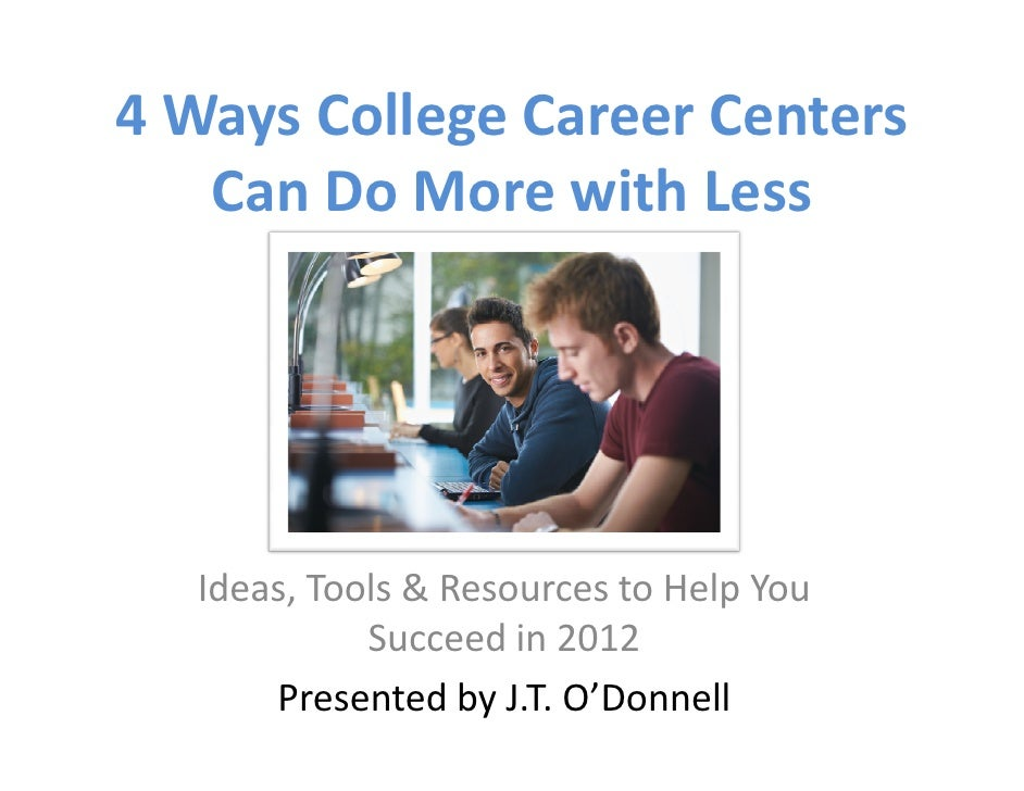 4 Ways College Career Centers   Can Do More with Less  Ideas, Tools & Resources to Help You            Succeed in 2012    ...
