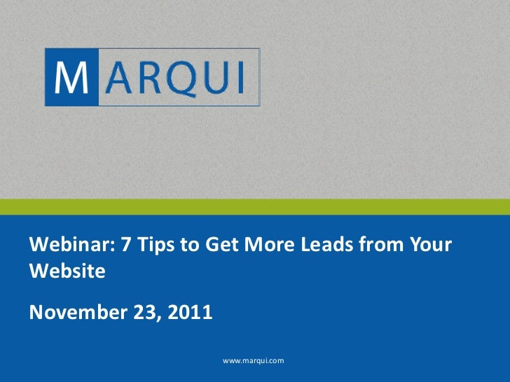 Webinar: 7 Tips to Get More Leads from YourWebsiteNovember 23, 2011                    www.marqui.com