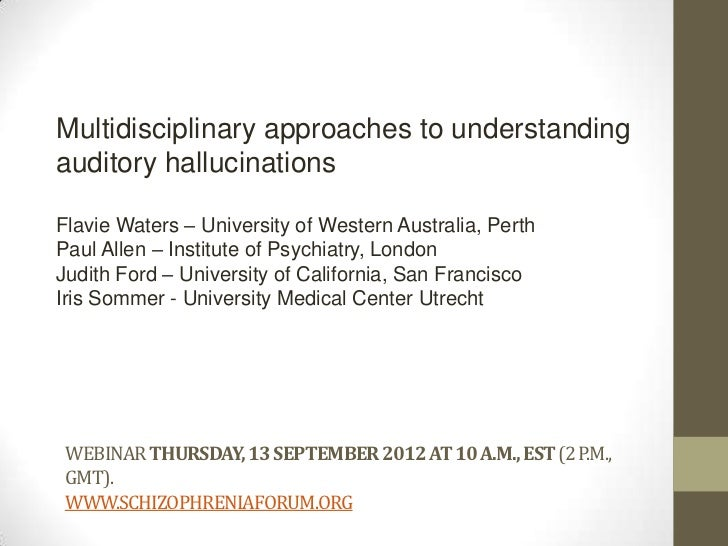 Multidisciplinary approaches to understandingauditory hallucinationsFlavie Waters – University of Western Australia, Perth...