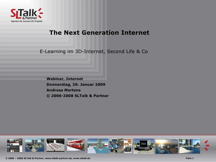 The Next Generation Internet E-Learning im 3D-Internet, Second Life & Co Webinar, Internet  Donnerstag, 29. Januar 2009 An...