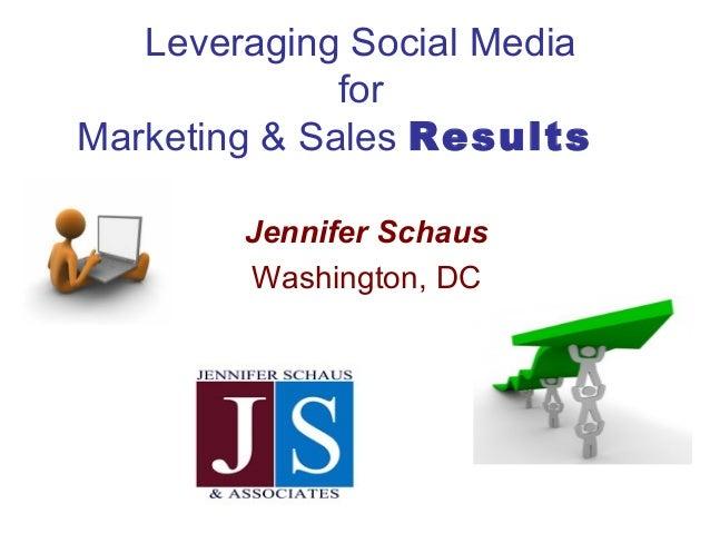 Leveraging Social MediaforMarketing & Sales ResultsJennifer SchausWashington, DC