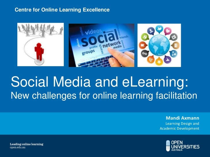 Centre for Online Learning ExcellenceSocial Media and eLearning:New challenges for online learning facilitation           ...