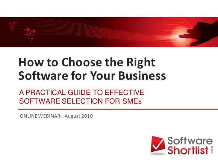 How to Choose the Right Software for Your Business A PRACTICAL GUIDE TO EFFECTIVE SOFTWARE SELECTION FOR SMEs ONLINE WEBIN...