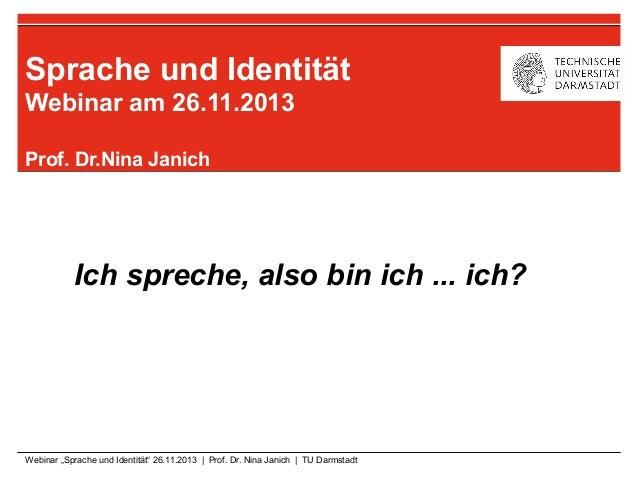 """Sprache und Identität Webinar am 26.11.2013 Prof. Dr.Nina Janich  Ich spreche, also bin ich ... ich?  Webinar """"Sprache und..."""